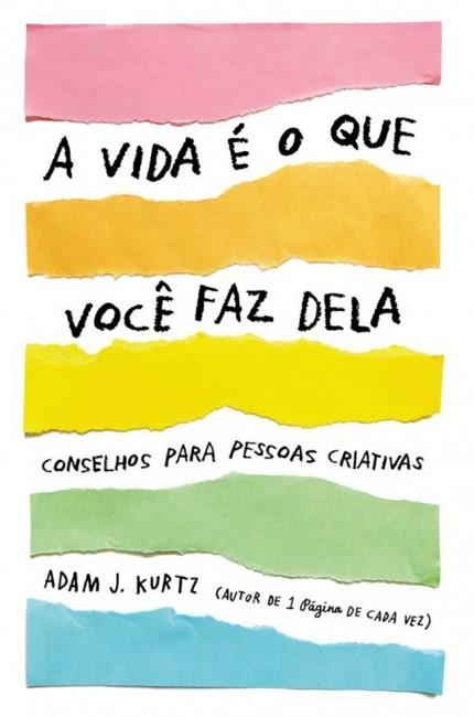 """""""A vida é o que você faz dela"""", de Adam J. Kurtz"""